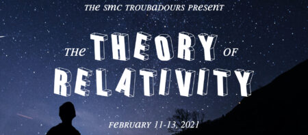 "Text: ""The SMC Troubadours present The Theory of Relativity February 11–13, 2021"""