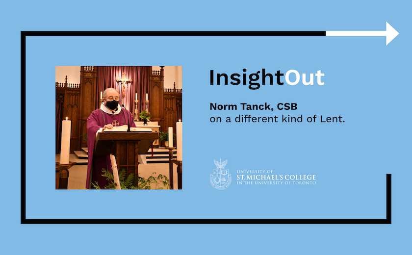 """Image of man in vestments standing at a lectern next to text that says: """"InsightOut: Norm Tanck, CSB on a different kind of Lent."""""""