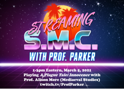 Streaming SMC with Prof. Parker 1-3pm Eastern, March 5, 2021 Playing A Plague Tale: Innocence with Prof. Alison More (Mediaeval Studies) twitch.tv/ProfParker