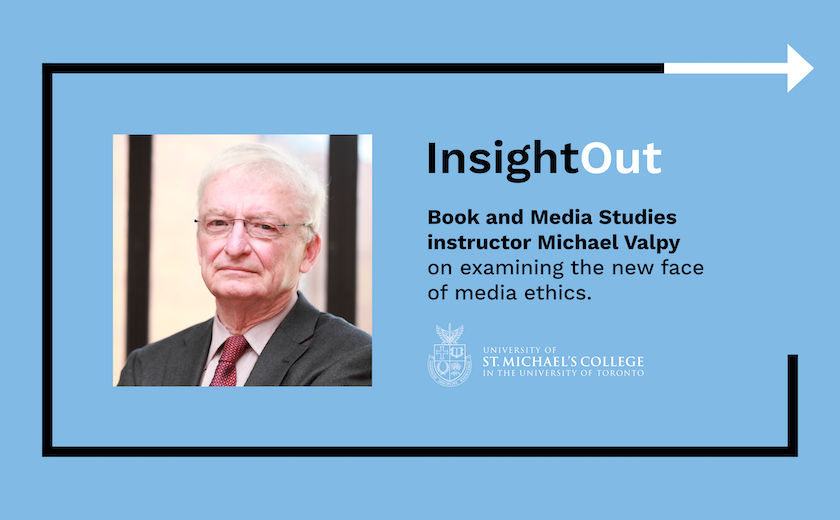 "Image of a man next to text that says: ""InsightOut: Book and Media Studies instructor Michael Valpy on examining the new face of media ethics."""