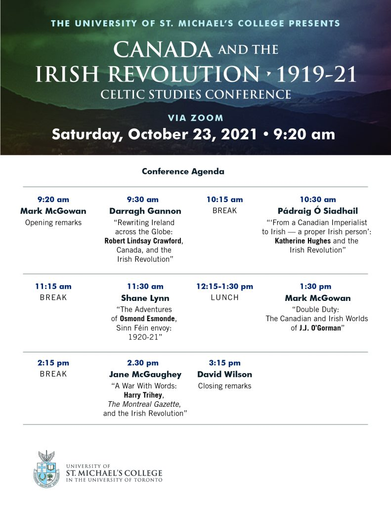 Information on the conference agenda for Canada and the Irish Revolution 1919-21, a Celtic Studies conference at St. Michael's. The conference will take place Saturday, Oct. 23 and start at 9:20 a.m.
